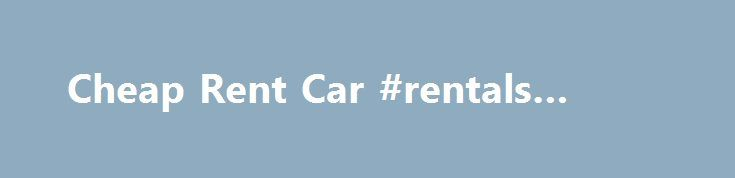 Cheap Rent Car #rentals #houses http://rental.remmont.com/cheap-rent-car-rentals-houses/  #cheap car rent # cheap rent car Compare cheap car rentals Select cheapest car rental deal at Bookingwiz. We offer top car rentals deals choosen by our team of travel experts. Save big on car hireOffers the best car rental prices in San Diego, and especially cater to international and local students ages 18 and...