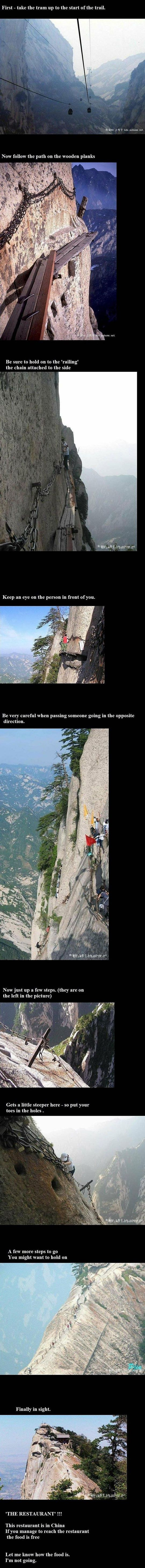 Mount Huashan in China. There is not a restaurant at the end, but a temple/viewpoint. (Click to view full size pic).