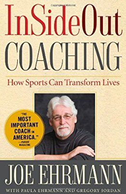 InSideOut Coaching: How Sports Can Transform Lives: Joe Ehrmann, Gregory Jordan, Paula Ehrmann: 8601401059097: Books - Amazon.ca