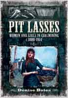 Pit Lasses - Women and Girls in Coalmining c.1800-1914, eBook also available