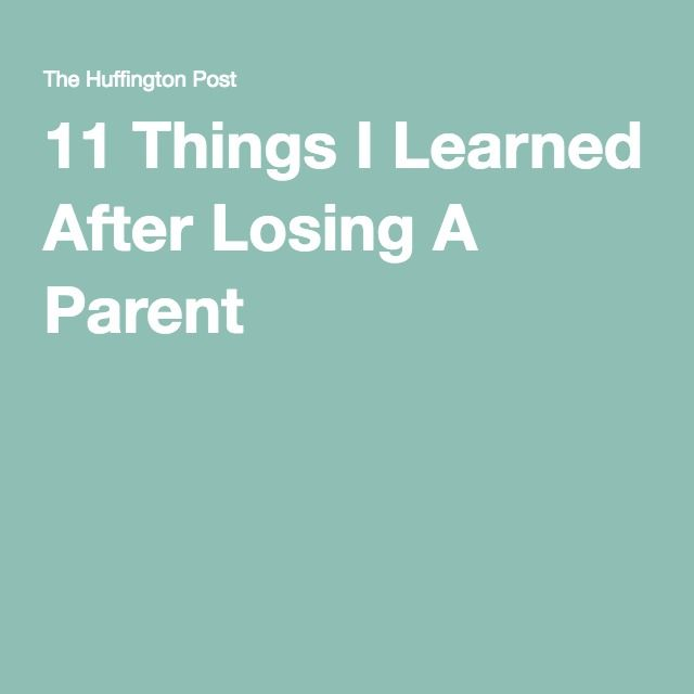 11 Things I Learned After Losing A Parent