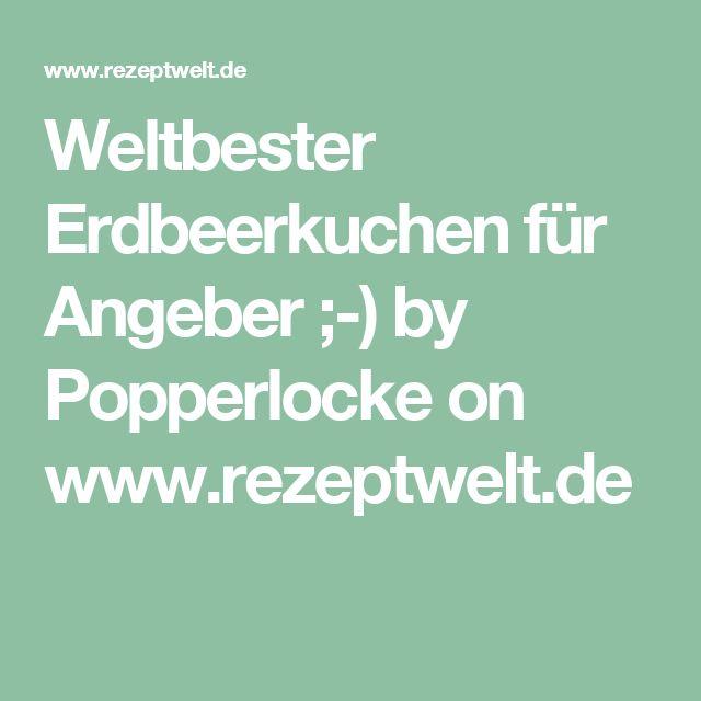 Weltbester Erdbeerkuchen für Angeber ;-) by Popperlocke on www.rezeptwelt.de