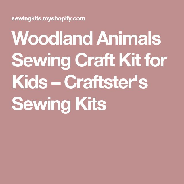 Woodland Animals Sewing Craft Kit for Kids – Craftster's Sewing Kits