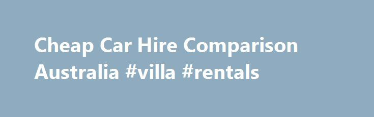 Cheap Car Hire Comparison Australia #villa #rentals http://rental.remmont.com/cheap-car-hire-comparison-australia-villa-rentals/  #cheap cars to rent # Cheap Car Rental Across Australia BargainWheels offersthe lowest price foryour car hire! How do we offerthe best car rental rate? It is a secret, that we are happy to share. We have been booking rental cars for holidaymakers and business travelers for years. The reason why our customers return, is...