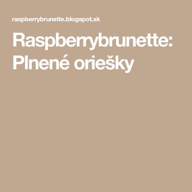 Raspberrybrunette: Plnené oriešky
