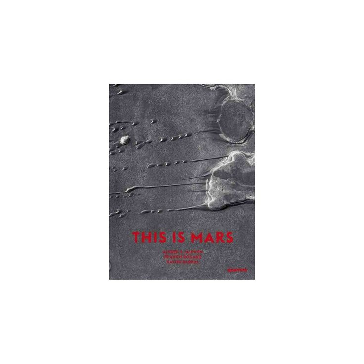 This Is Mars : Mid-sized Edition (Hardcover) (Alfred S. McEwen & Francis Rocard & Nicolas Mangold)