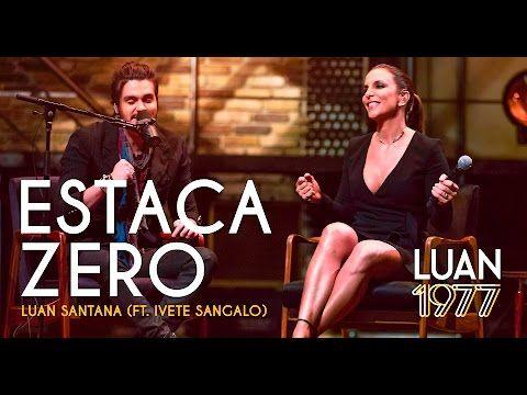 Luan Santana - Estaca Zero Ft Ivete Sangalo (DVD 1977) - YouTube
