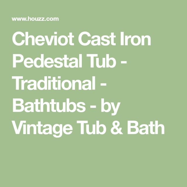 Cheviot Cast Iron Pedestal Tub - Traditional - Bathtubs - by Vintage Tub & Bath