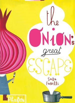 The Onion's Great Escape by Sara Fanelli - a Children's Books from Phaidon