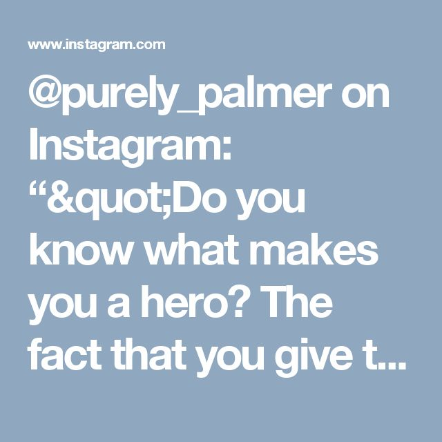 "@purely_palmer on Instagram: """"Do you know what makes you a hero? The fact that you give the world another chance every damn day."" -S.C. Laurie @butterfliesandpebbles…"""