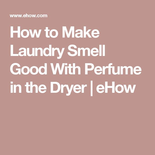 How to Make Laundry Smell Good With Perfume in the Dryer | eHow