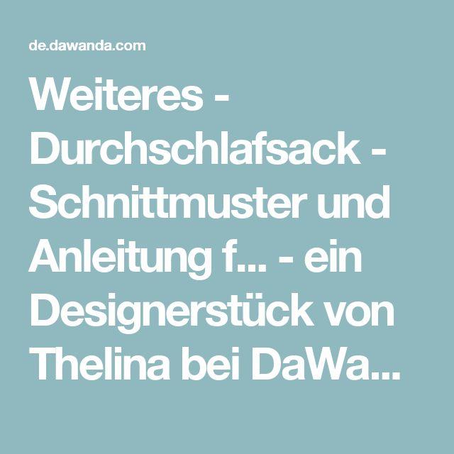 Weiteres - Durchschlafsack - Schnittmuster und Anleitung f... - ein Designerstück von Thelina bei DaWanda