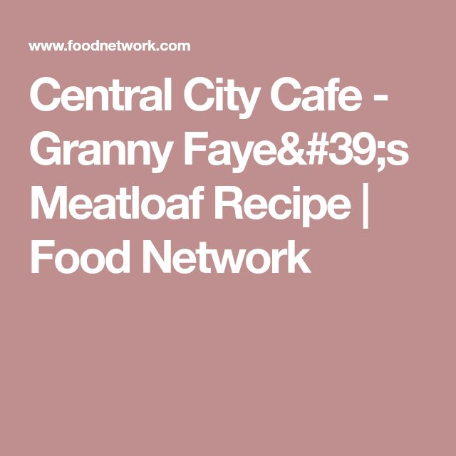 Central City Cafe - Granny Faye's Meatloaf Recipe | Food Network