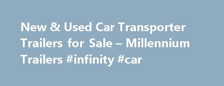 New & Used Car Transporter Trailers for Sale – Millennium Trailers #infinity #car http://car.nef2.com/new-used-car-transporter-trailers-for-sale-millennium-trailers-infinity-car/  #car trailers for sale # Car Trailers Millennium Trailers offers a complete line of enclosed[...]
