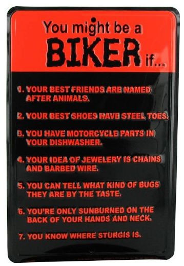 Funny Parking Signs >> YOU MIGHT BE A BIKER IF' Sign | This is my biker attitude board. Biker'tude for short ...