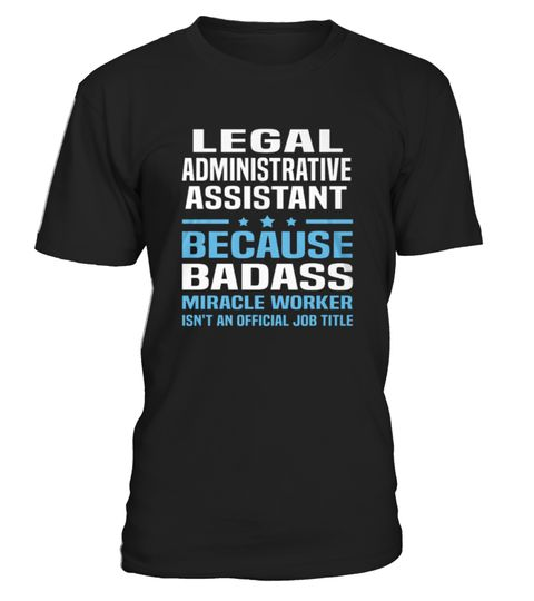 # Top Shirt Legal Administrative Assistant front .  tee Legal Administrative Assistant-front Original Design.tee shirt Legal Administrative Assistant-front is back . HOW TO ORDER:1. Select the style and color you want:2. Click Reserve it now3. Select size and quantity4. Enter shipping and billing information5. Done! Simple as that!TIPS: Buy 2 or more to save shipping cost!This is printable if you purchase only one piece. so dont worry, you will get yours.