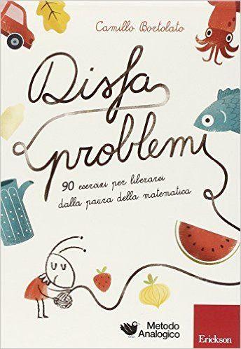 Amazon.it: Disfaproblemi. 90 esercizi per liberarsi dalla paura della matematica - Camillo Bortolato, E. Bortolato - Libri