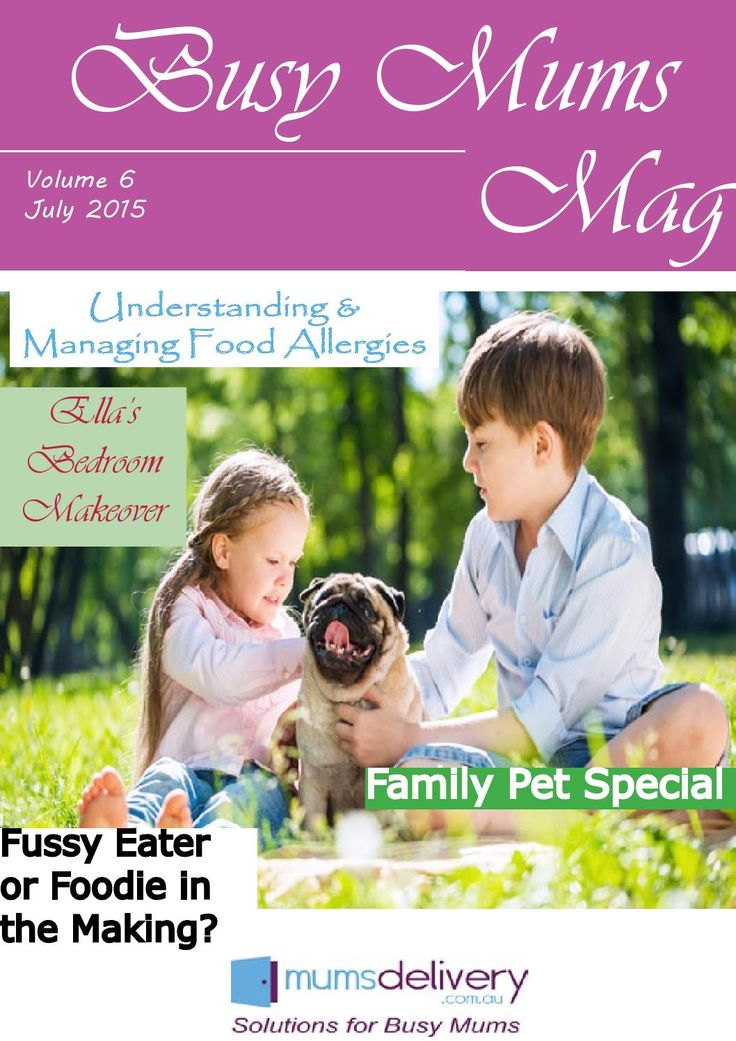 Busy Mums Magazine July Edition  Got a Fussy Eater or Food Allergies/Intolerance in the family? This issue contains great articles, tips and recipes to help families with special needs eating. Also in focus in this edition are Family Pets, Girls Bedroom Makeover, the latest products, DVDs and books for children along with great family recipes and more!