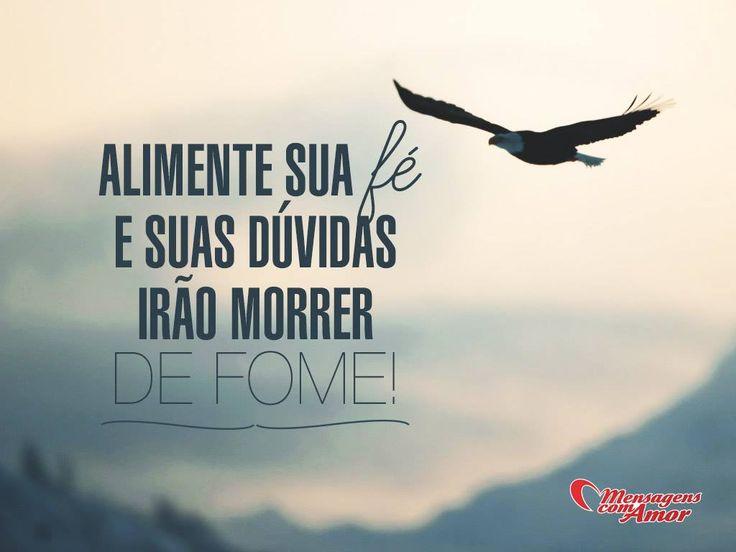 Alimente sua fé e suas dúvidas irão morrer de fome! #fé #força #superação #mca