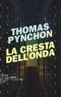 La cresta dell'onda / Thomas Pynchon ; traduzione di Massimo Bocchiola  http://opac.provincia.como.it/WebOPAC/TitleView/BibInfo.asp?BibCodes=164597227