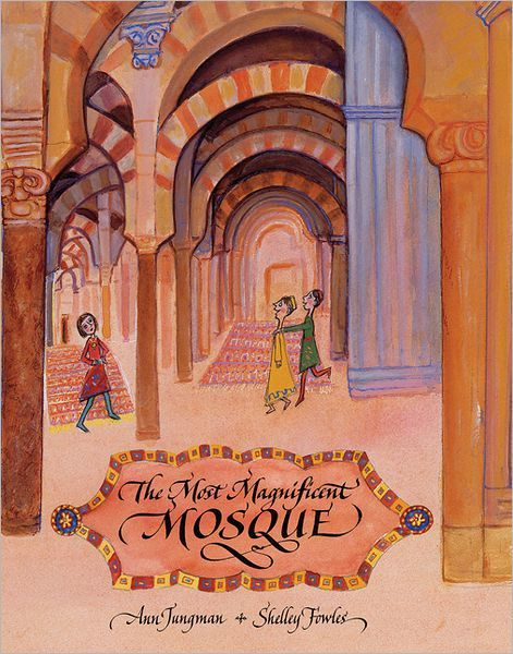 Most Magnificent Mosque by Ann Jungman and Shelley Fowles (illus)