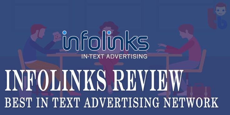 Infolinks is the second best advertising network after Google Adsense. It's a global advertising network, which allows advertisers to run their ad campaigns and allow publishers to earn money with blogs or websites by showing Infolinks ads.