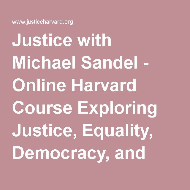 Justice with Michael Sandel - Online Harvard Course Exploring Justice, Equality, Democracy, and Citizenship