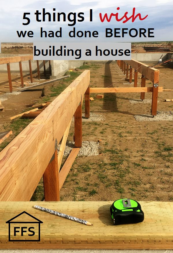 5 Things I Wish We Had Done Before Building Plus 8 Things I Am Glad We