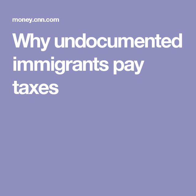 Why undocumented immigrants pay taxes