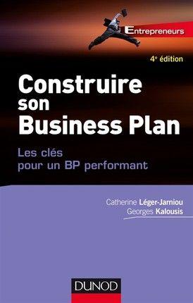 Livre Construire Son Business Plan Les Cles Pour Un Bp Performant Par Catherine Leger Jamiou Et Georges Kalous Entreprise Entrepreneur Livre Numerique