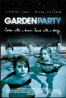 Garden Party (2008)   Are you young, sexually confused, just trying to get by? Do you sing, dance or possess some other talent? Welcome to the Garden Party. At the center of the story is 15-year-old April.   Directed by: Jason Freeland Produced by: Jason Freeland Tim Youd Written by: Jason Freeland Starring	Vinessa Shaw Willa Holland Music by: John Swihart Cinematography: Robert Benavides Edited by: Daniel R. Padgett Distributed by: Roadside Attractions Release date(s): July 11, 2008 Running…