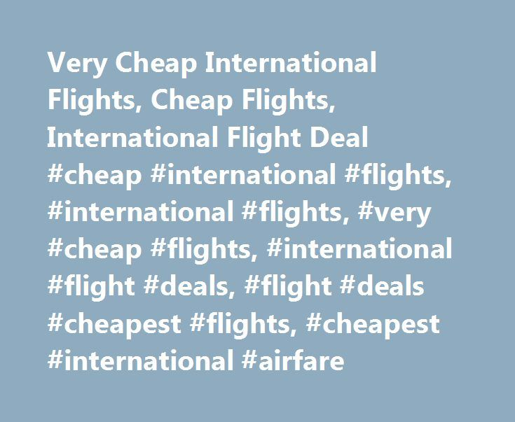 Very Cheap International Flights, Cheap Flights, International Flight Deal #cheap #international #flights, #international #flights, #very #cheap #flights, #international #flight #deals, #flight #deals #cheapest #flights, #cheapest #international #airfare http://flight.remmont.com/very-cheap-international-flights-cheap-flights-international-flight-deal-cheap-international-flights-international-flights-very-cheap-flights-international-flight-deals-flight-deals-4/  Very Cheap International…