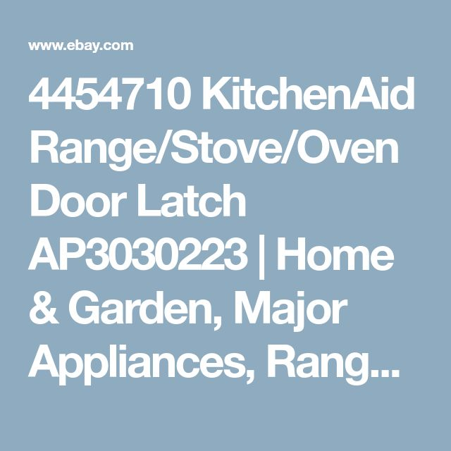 4454710 KitchenAid Range/Stove/Oven Door Latch AP3030223 | Home & Garden, Major Appliances, Ranges & Cooking Appliances | eBay!
