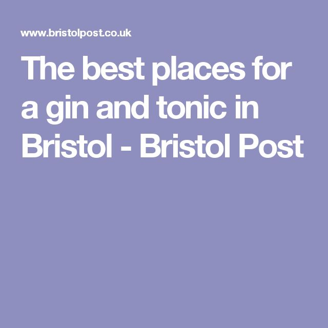 The best places for a gin and tonic in Bristol - Bristol Post