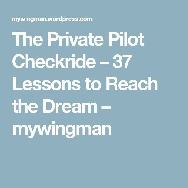 The Private Pilot Checkride – 37 Lessons to Reach the Dream – mywingman