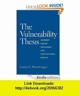 The Vulnerability Thesis Interest Group Influence and Institutional Design eBook Ray Kurzweil, Lorelei Moosbrugger ,   ,  , ASIN: B008AUGKYM , tutorials , pdf , ebook , torrent , downloads , rapidshare , filesonic , hotfile , megaupload , fileserve