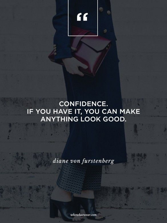"""Confidence. If you have it, you can make anything look good."" - Diane von Furstenberg #WWWQuotesToLiveBy"