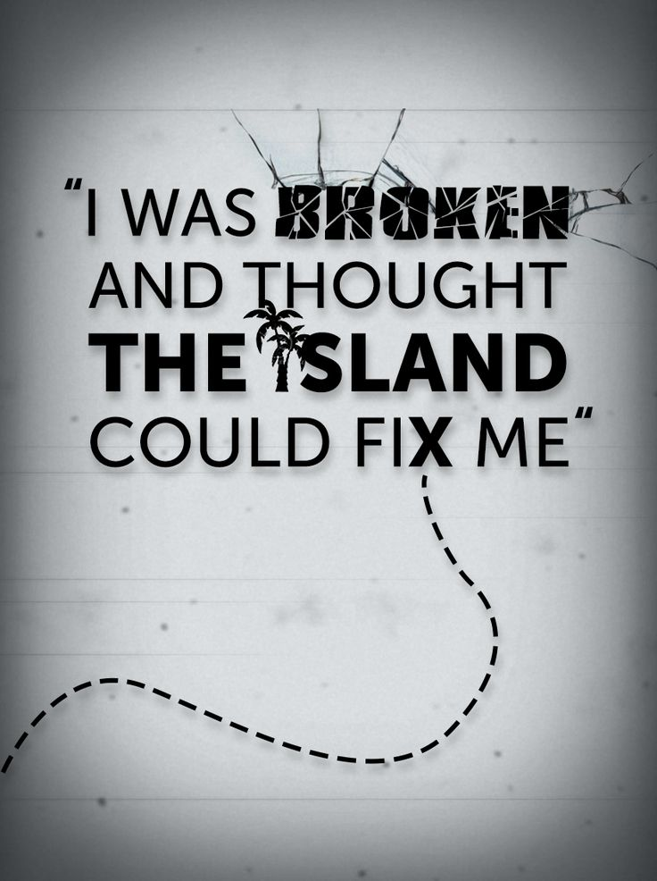 """I was broken and thought the island could fix me"""