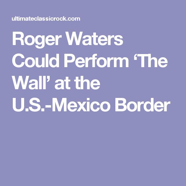 Roger Waters Could Perform 'The Wall' at the U.S.-Mexico Border