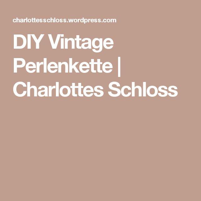 DIY Vintage Perlenkette | Charlottes Schloss