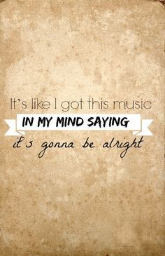 It's like I got this music in my mind saying it's gonna be alright... Shake It Off~Taylor Swift