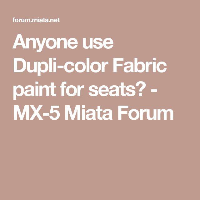Anyone use Dupli-color Fabric paint for seats? - MX-5 Miata Forum