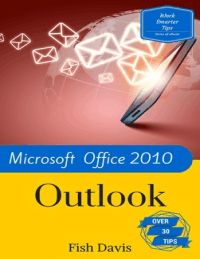 Work Smarter Tips for Microsoft Office Outlook 2010 You use Outlook every day. Why not use it faster, better, smarter?