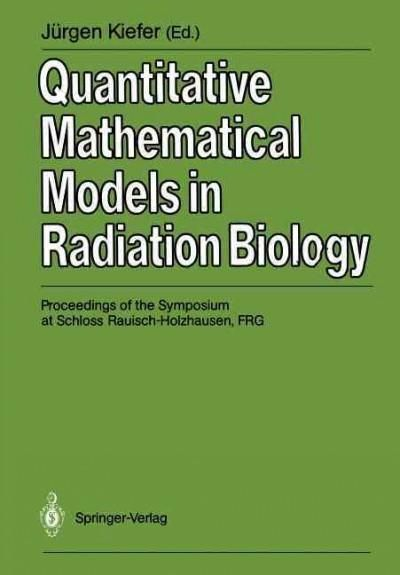 Quantitative Mathematical Models in Radiation Biology: Proceedings of the Symposium at Schloss Rauischholzhausen,...