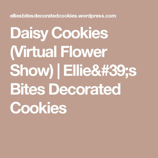 Daisy Cookies (Virtual Flower Show) | Ellie's Bites Decorated Cookies
