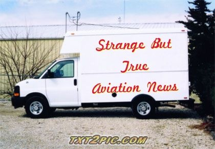 I can't make this stuff up! http://www.aviationqueen.com/the-original-strange-but-true-aviation-news-34/