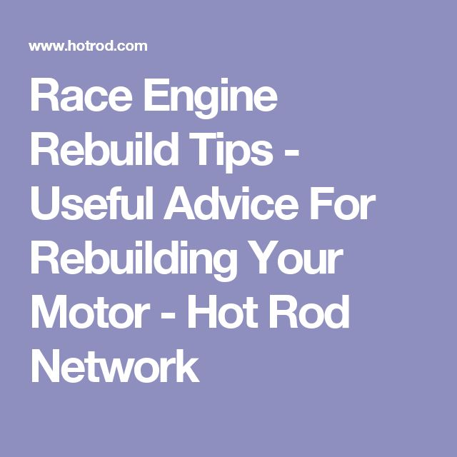 Race Engine Rebuild Tips - Useful Advice For Rebuilding Your Motor  - Hot Rod Network
