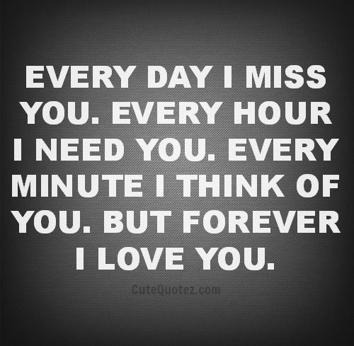 I cannot even begin to tell you or anyone how much I miss you and yes Ricky I will love you forever!!