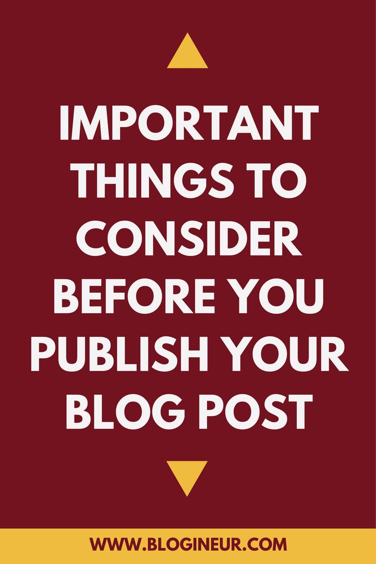 What are some of the things you should consider before you publish your blog post? Find out in this post.