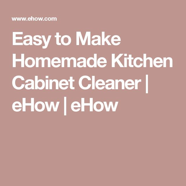 Easy to Make Homemade Kitchen Cabinet Cleaner | eHow | eHow